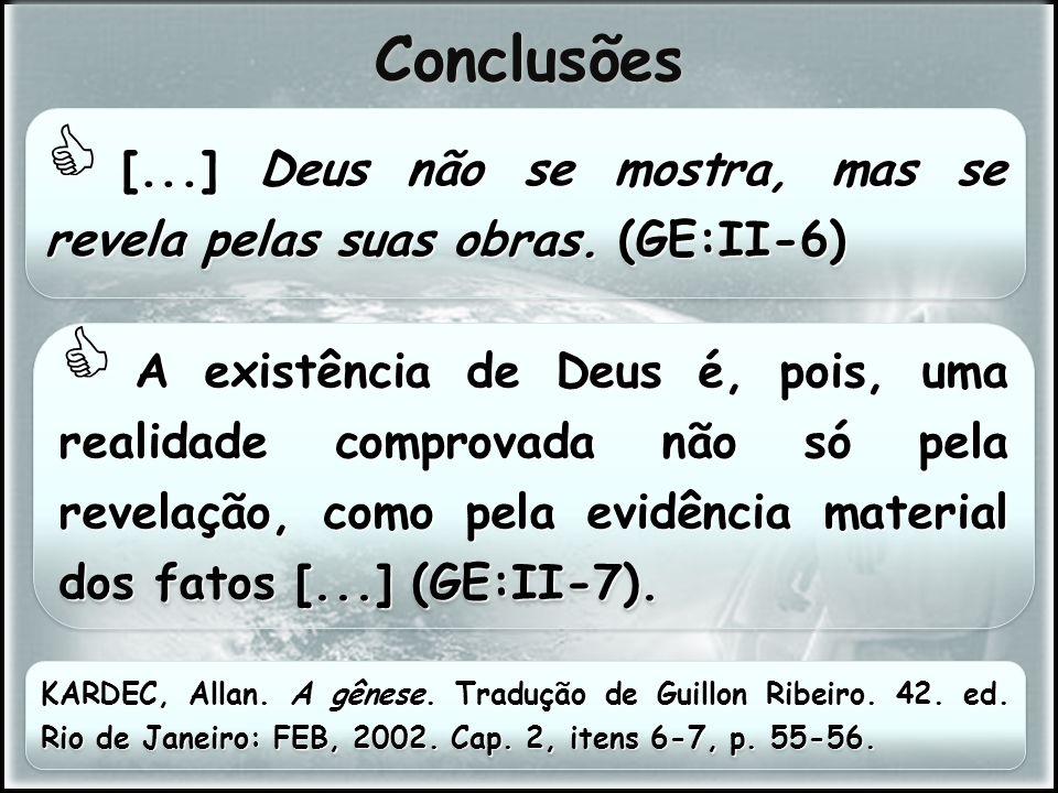 Conclusões [...] Deus não se mostra, mas se revela pelas suas obras. (GE:II-6)